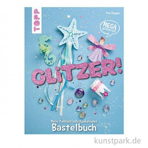 Glitzer - Mein fantastisch-funkelndes Bastelbuch, Topp Verlag