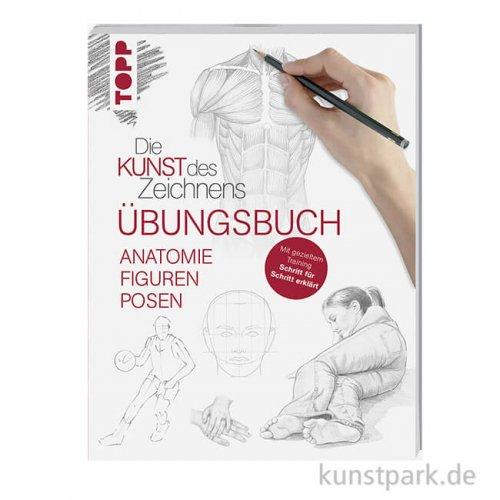 Kunst des Zeichnens Anatomie, Figuren, Posen - Übungsbuch, Topp Verlag