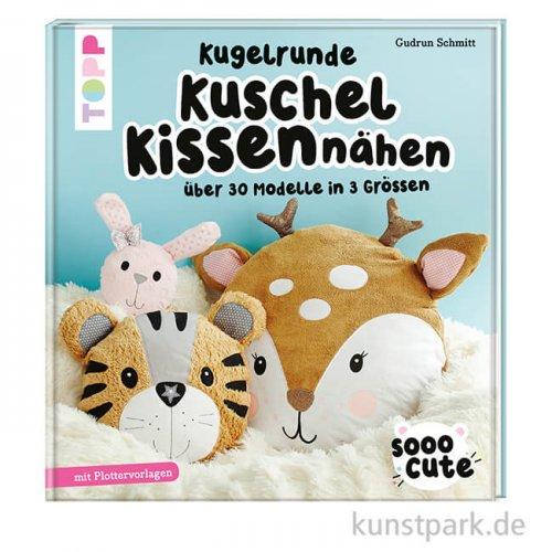 Sooo Cute - Kugelrunde Kuschelkissen nähen,  Topp Verlag