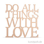 Holzschrift - Do all things with love, 17,9x18,2 cm
