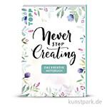 Never stop creating - Kreatives Notizbuch, TOPP